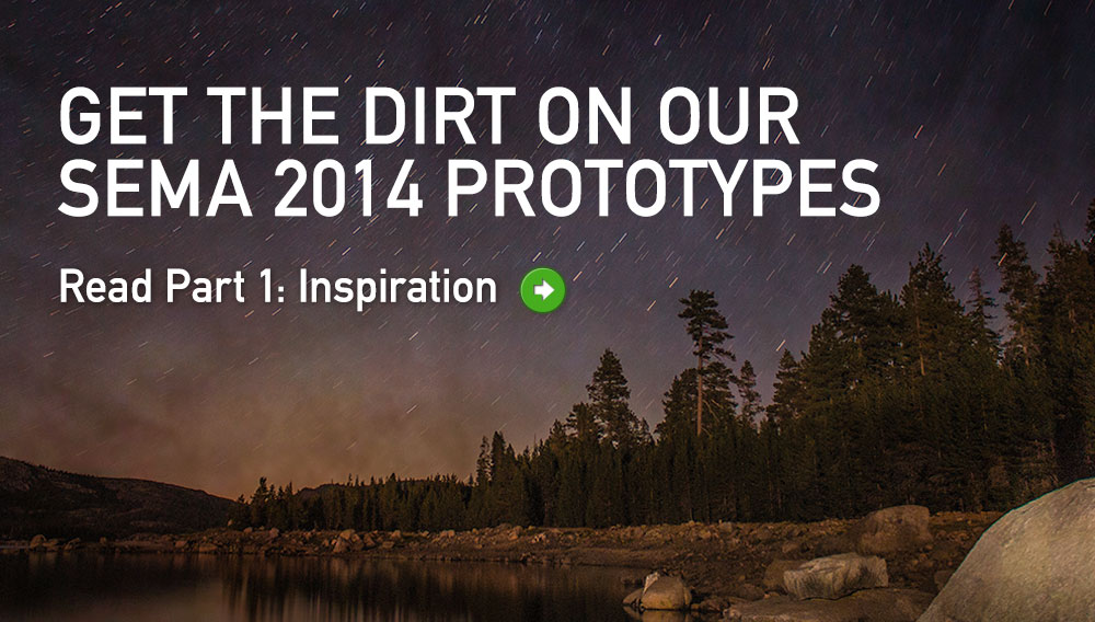 Get the dirt on our SEMA 2014 Prototypes